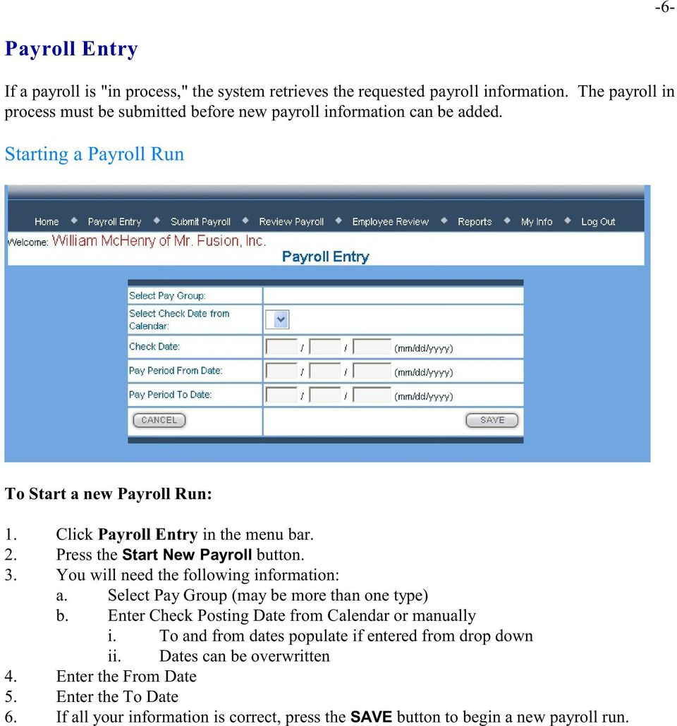 Click Payroll Entry in the menu bar. 2. Press the Start New Payroll button. 3. You will need the following information: a. Select Pay Group (may be more than one type) b.