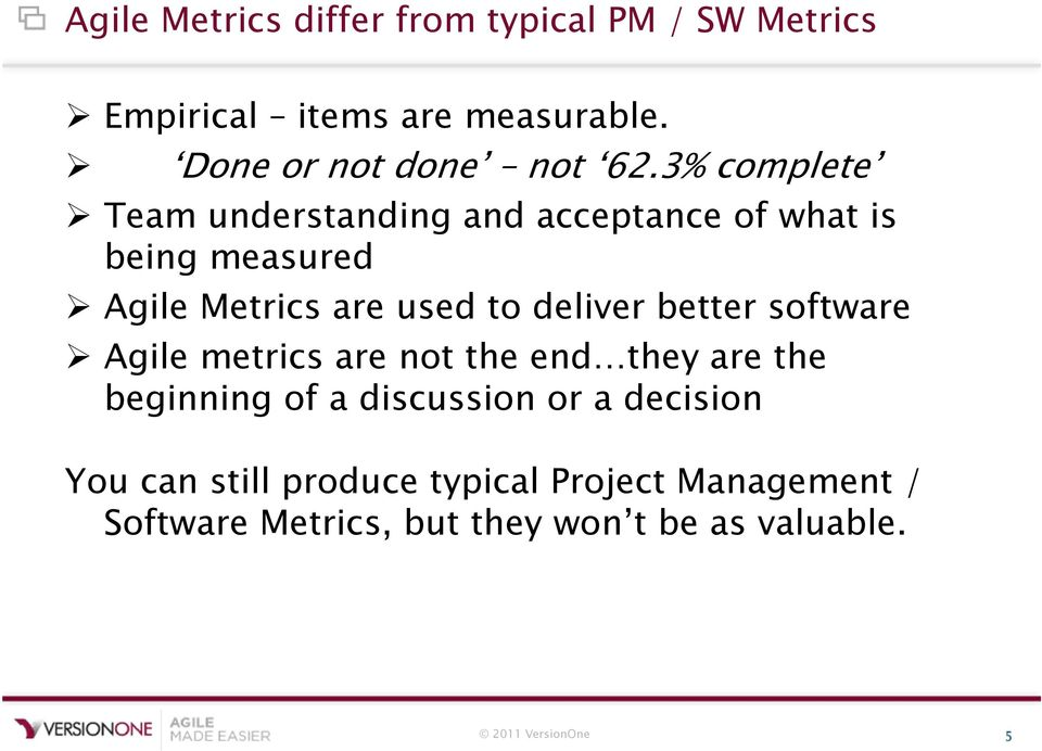 better software Agile metrics are not the end they are the beginning of a discussion or a decision You can