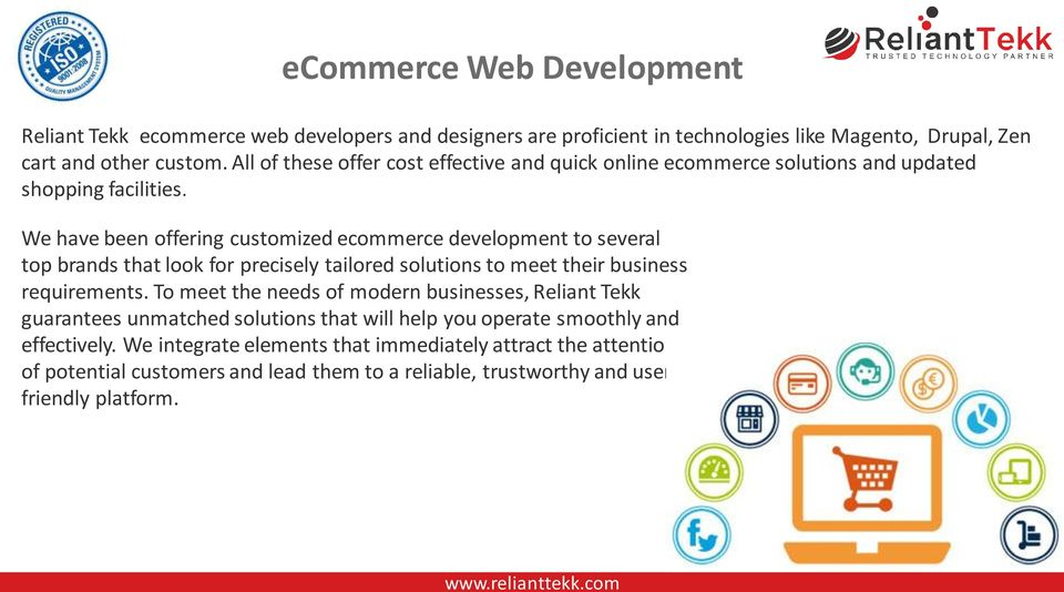 We have been offering customized ecommerce development to several top brands that look for precisely tailored solutions to meet their business requirements.