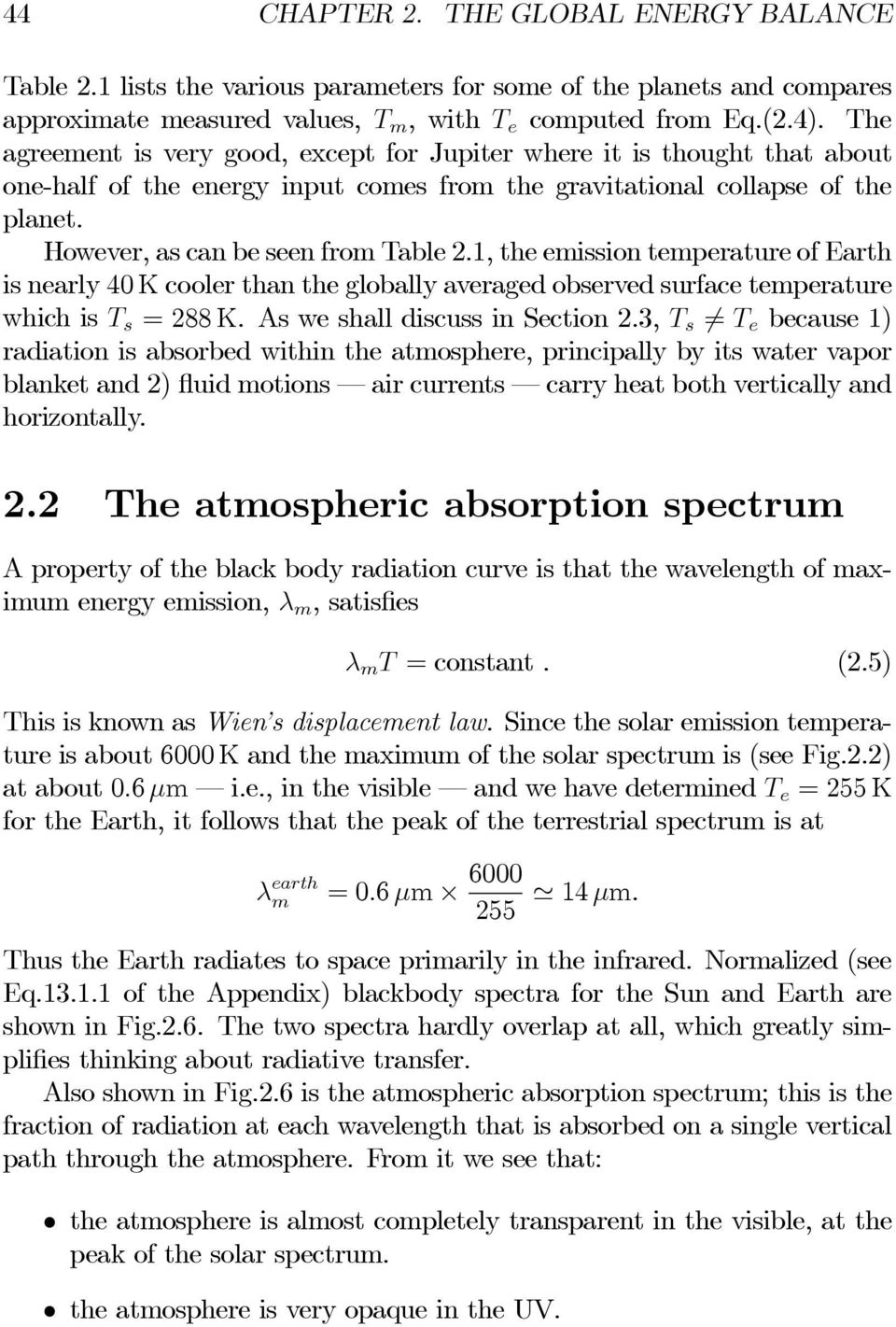 1, the emission temperature of Earth is nearly 40 K cooler than the globally averaged observed surface temperature which is T s =288K. AsweshalldiscussinSection2.