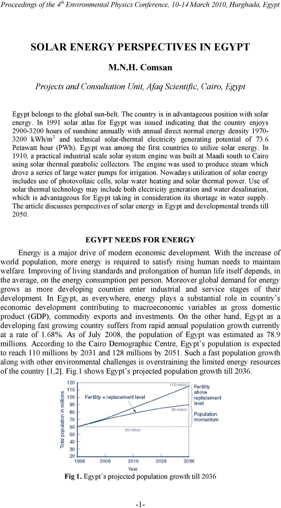 In 1991 solar atlas for Egypt was issued indicating that the country enjoys 2900-3200 hours of sunshine annually with annual direct normal energy density 1970-3200 kwh/m 2 and technical solar-thermal