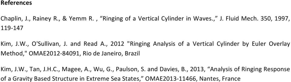 ", 2012 ""Ringing Analysis of a Vertical Cylinder by Euler Overlay Method,"" OMAE2012-84091, Rio de Janeiro, Brazil"