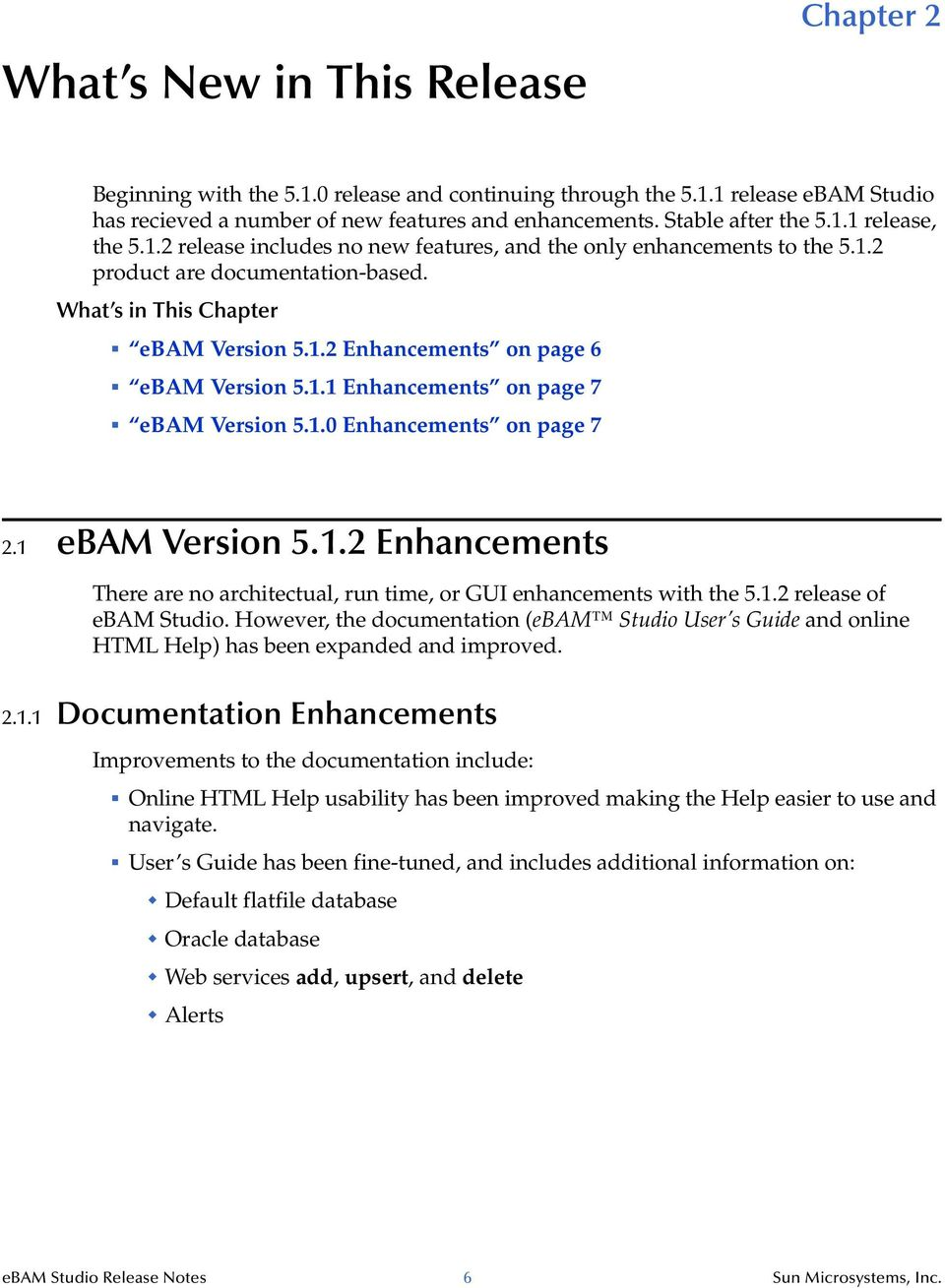 1.0 Enhancements on page 7 2.1 ebam Version 5.1.2 Enhancements There are no architectual, run time, or GUI enhancements with the 5.1.2 release of ebam Studio.