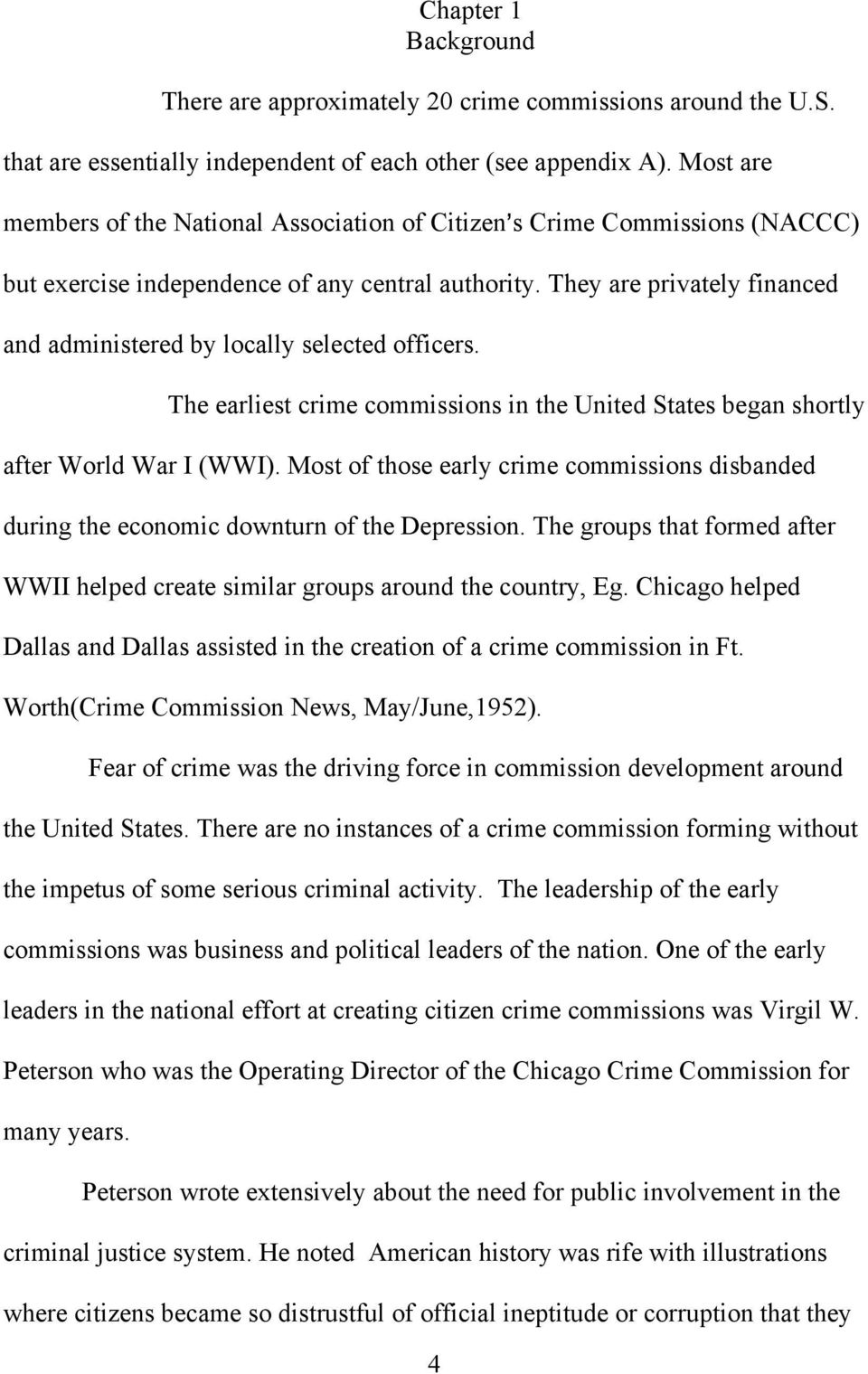 They are privately financed and administered by locally selected officers. The earliest crime commissions in the United States began shortly after World War I (WWI).