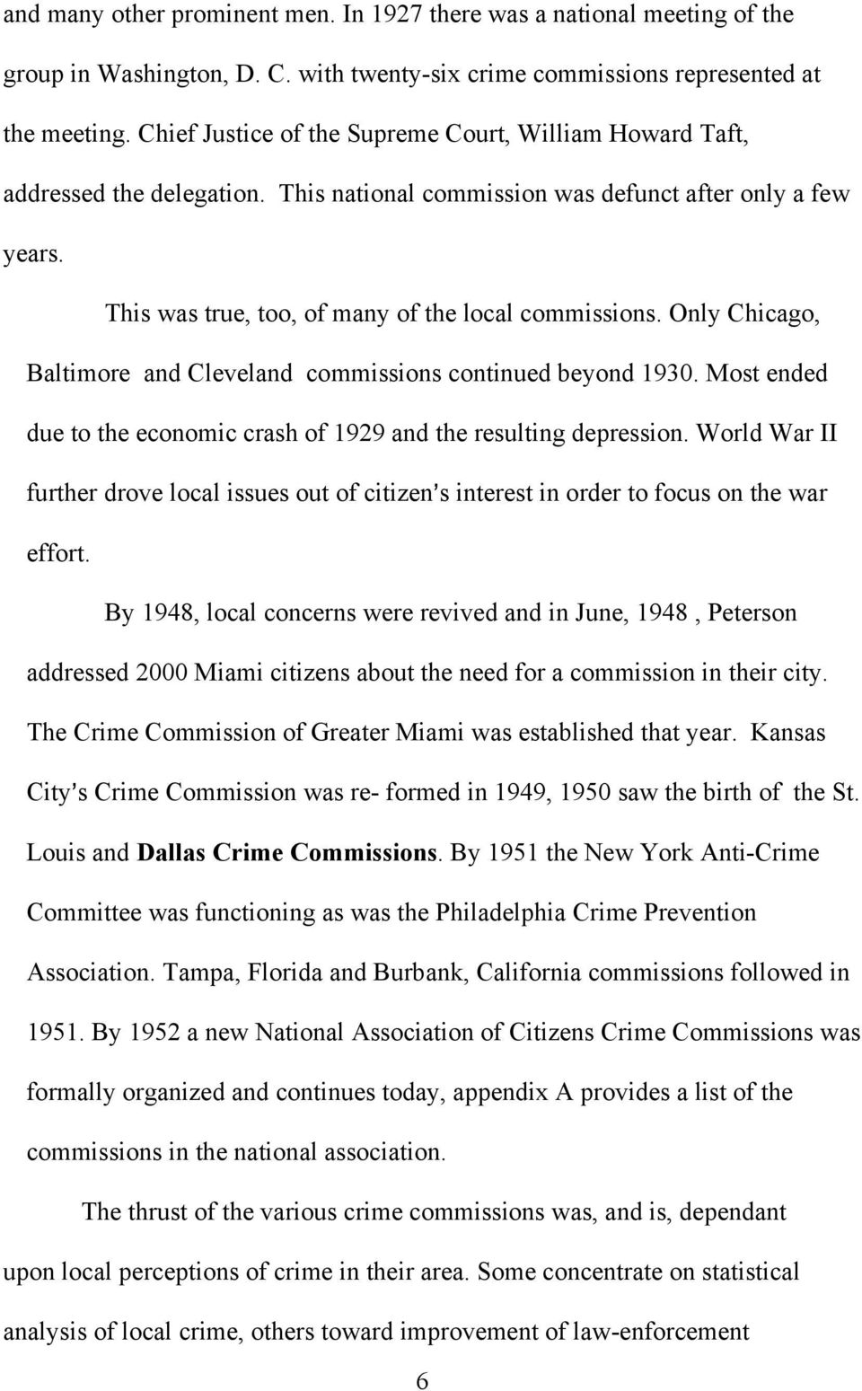 Only Chicago, Baltimore and Cleveland commissions continued beyond 1930. Most ended due to the economic crash of 1929 and the resulting depression.