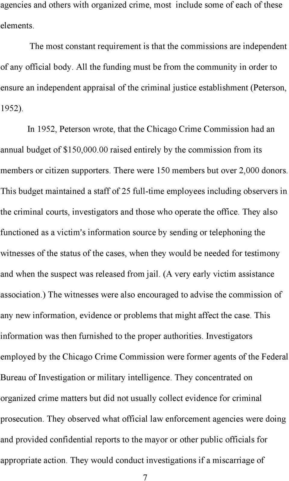 In 1952, Peterson wrote, that the Chicago Crime Commission had an annual budget of $150,000.00 raised entirely by the commission from its members or citizen supporters.