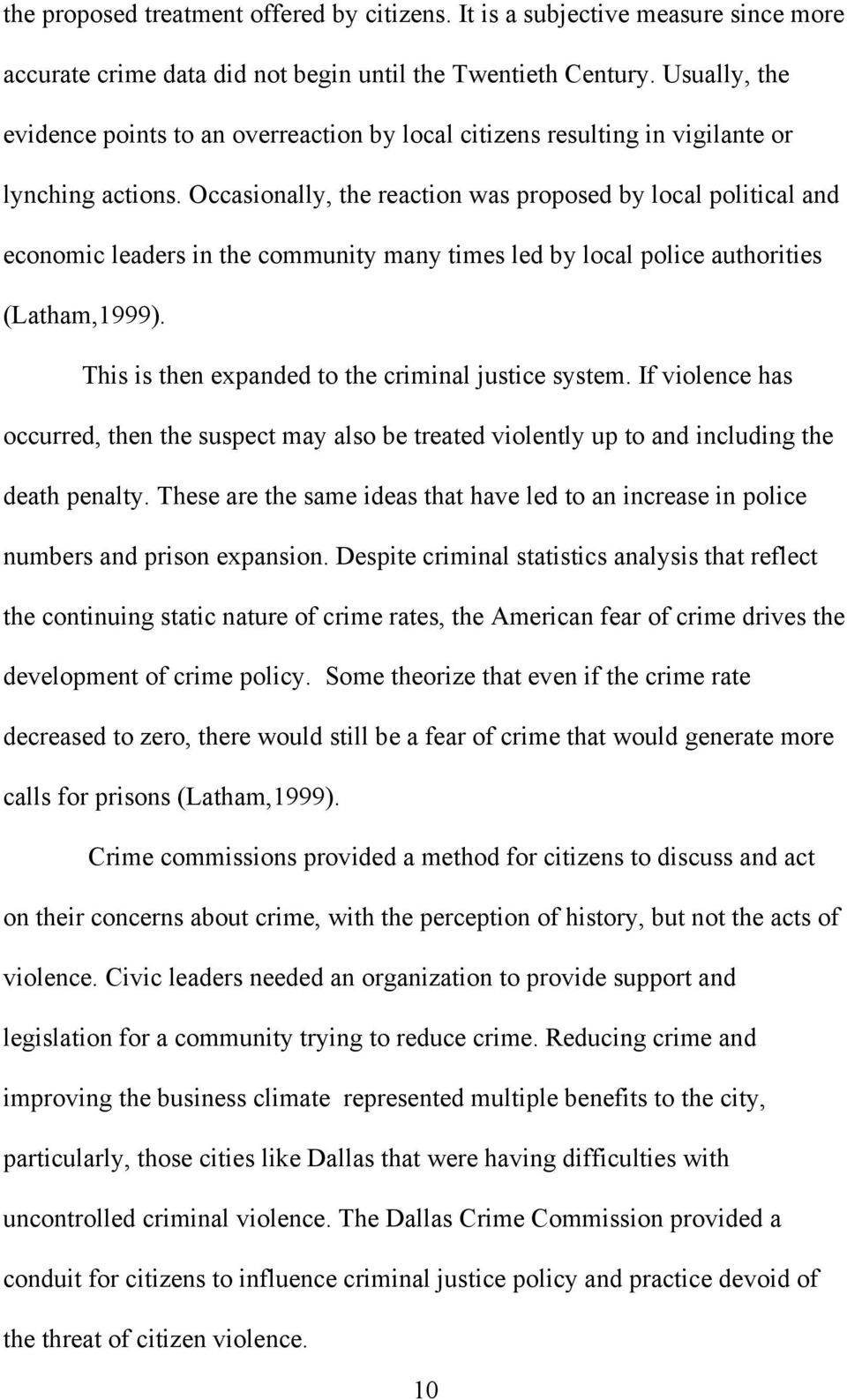 Occasionally, the reaction was proposed by local political and economic leaders in the community many times led by local police authorities (Latham,1999).