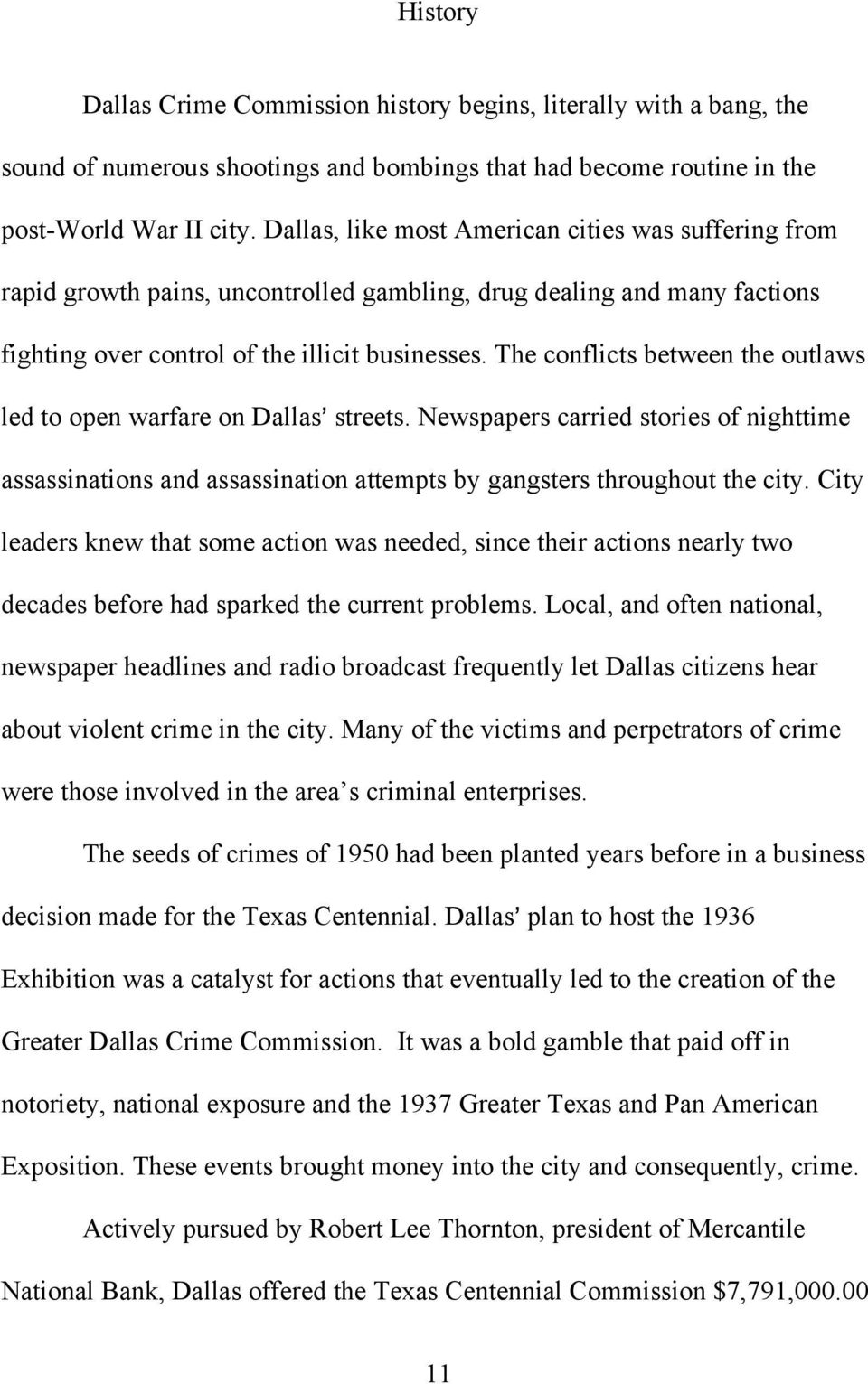The conflicts between the outlaws led to open warfare on Dallas= streets. Newspapers carried stories of nighttime assassinations and assassination attempts by gangsters throughout the city.