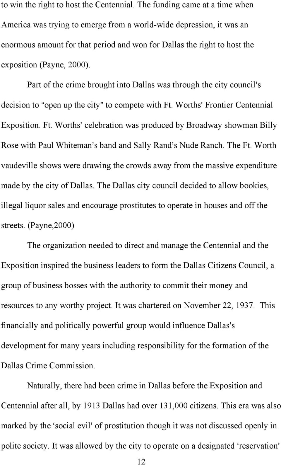Part of the crime brought into Dallas was through the city council=s decision to Aopen up the city@ to compete with Ft.