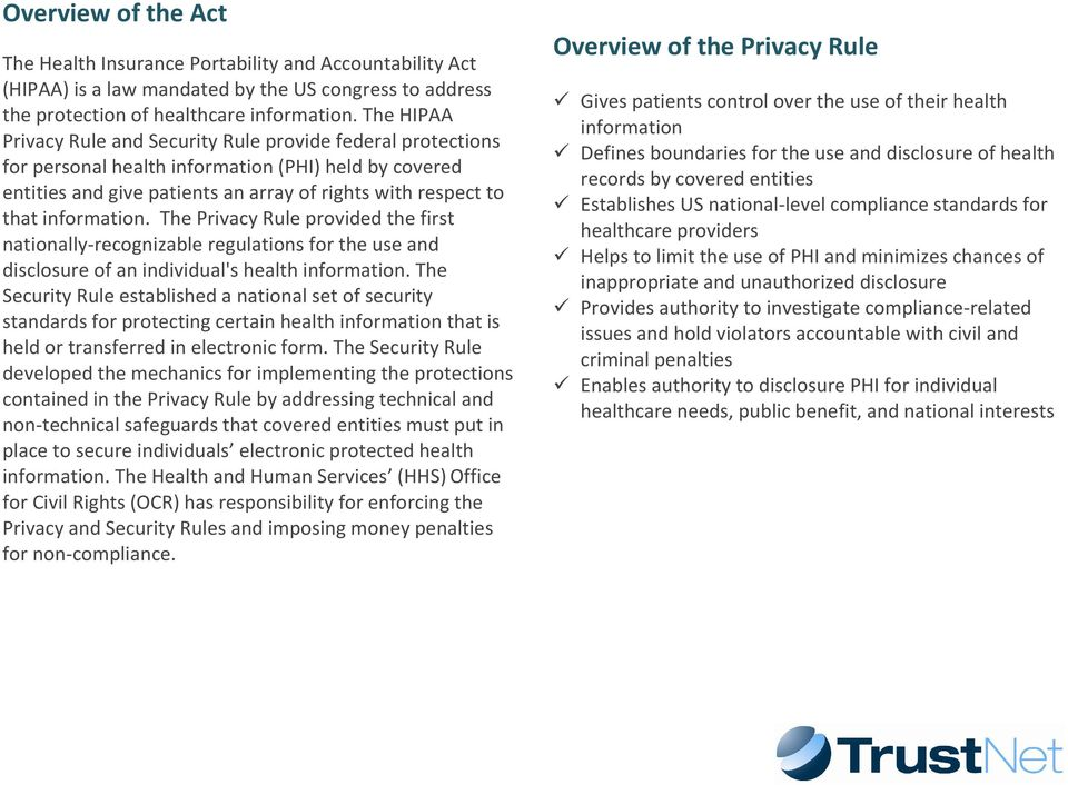 information. The Privacy Rule provided the first nationally-recognizable regulations for the use and disclosure of an individual's health information.