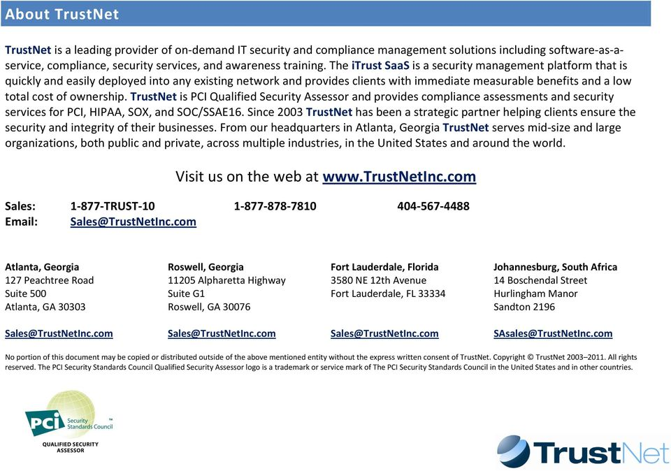 ownership. TrustNet is PCI Qualified Security Assessor and provides compliance assessments and security services for PCI, HIPAA, SOX, and SOC/SSAE16.