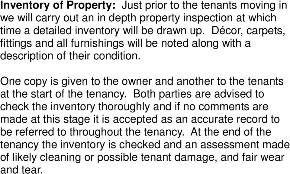 One copy is given to the owner and another to the tenants at the start of the tenancy.