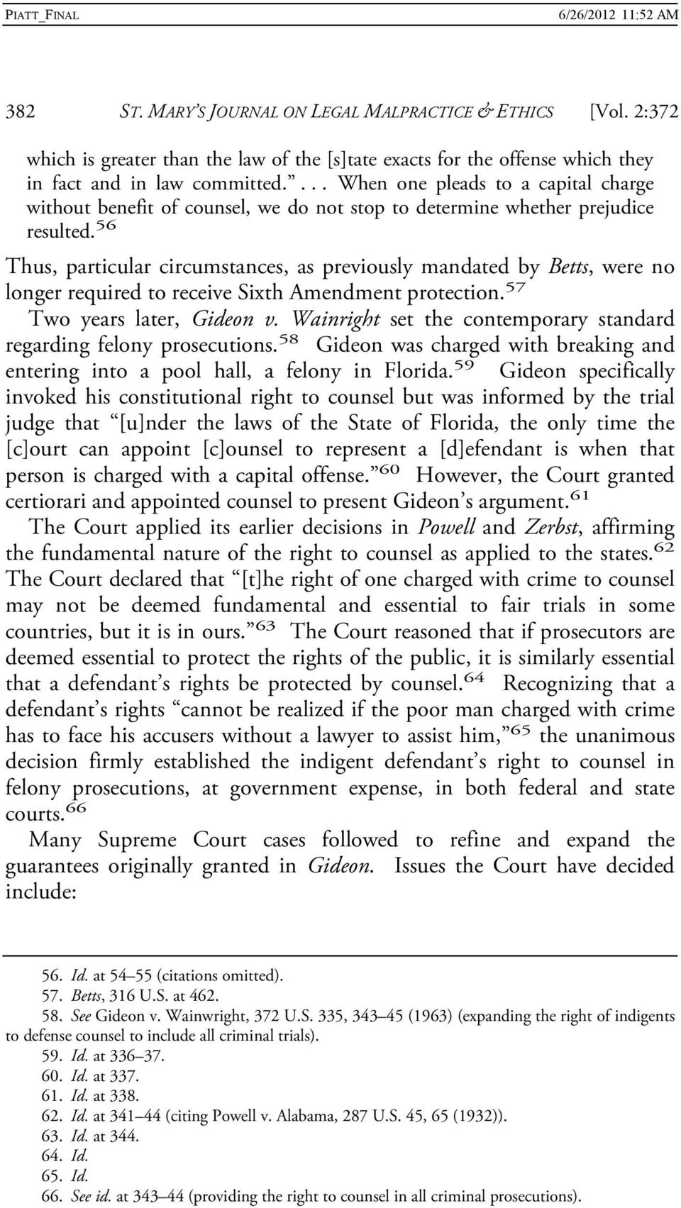 56 Thus, particular circumstances, as previously mandated by Betts, were no longer required to receive Sixth Amendment protection. 57 Two years later, Gideon v.