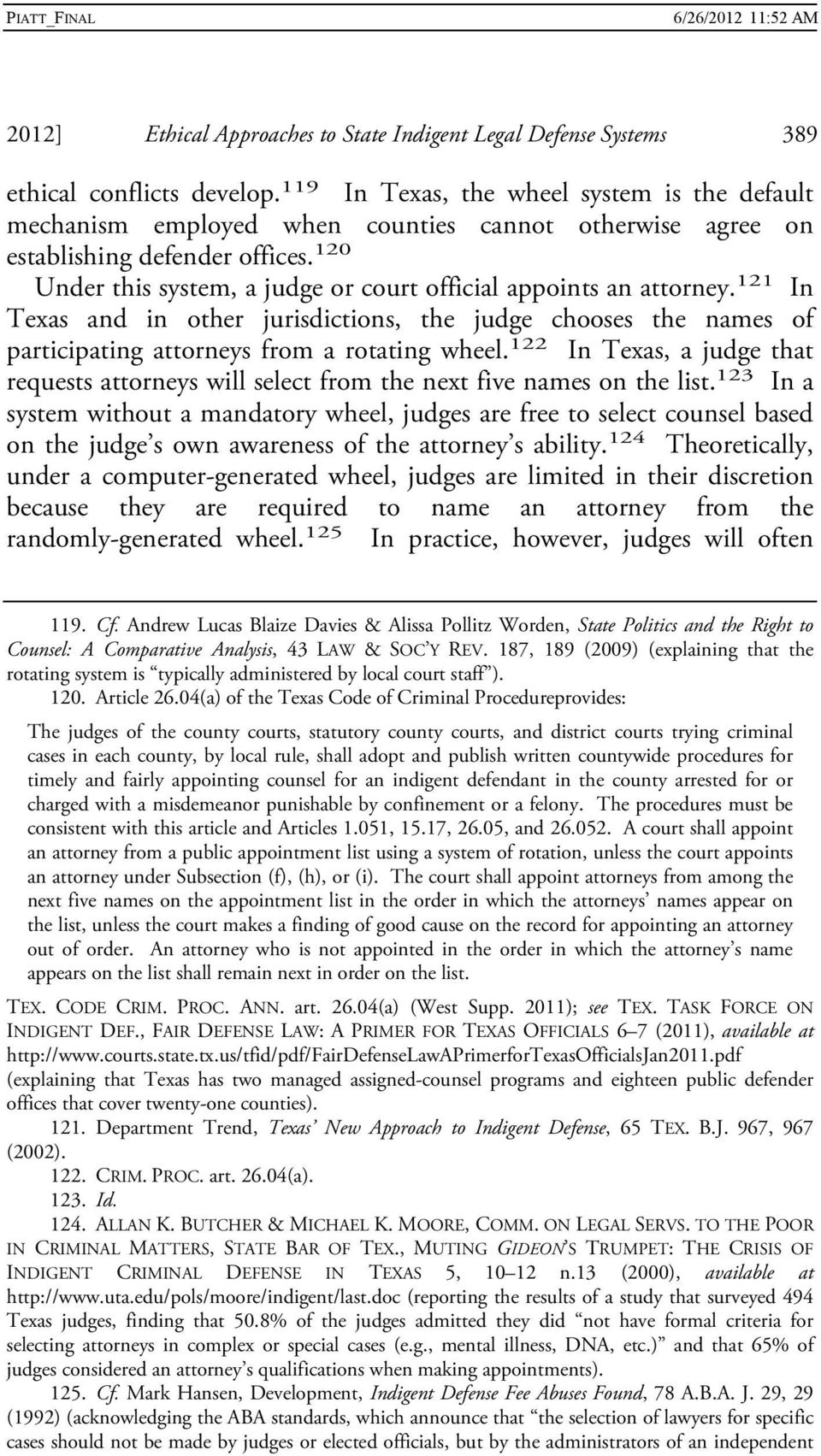 120 Under this system, a judge or court official appoints an attorney. 121 In Texas and in other jurisdictions, the judge chooses the names of participating attorneys from a rotating wheel.