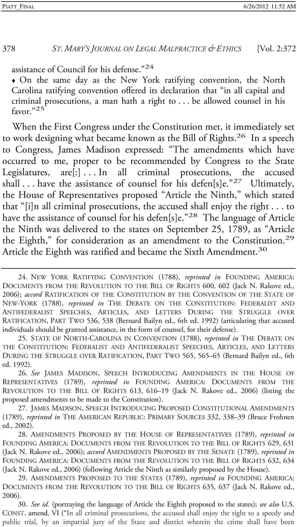 .. be allowed counsel in his favor. 25 When the First Congress under the Constitution met, it immediately set to work designing what became known as the Bill of Rights.