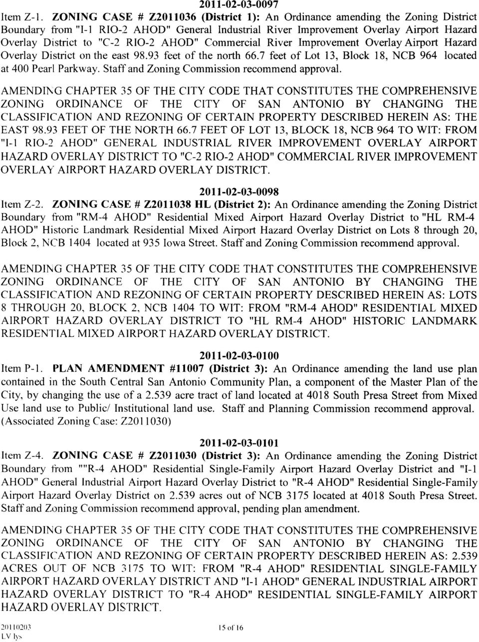 "RIO-2 AHOD"" Commercial River Improvement Overlay Airport Hazard Overlay District on the east 98.93 feet of the north 66.7 feet of Lot 13, Block 18, NCB 964 located at 400 Pearl Parkway."