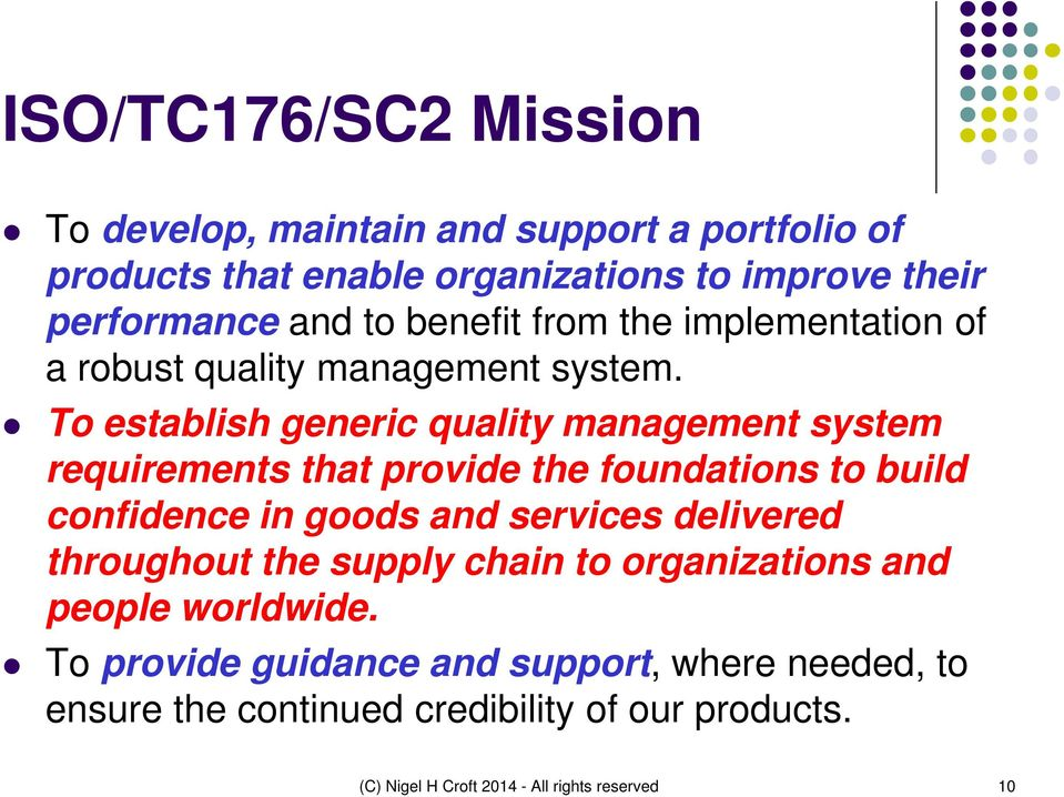 To establish generic quality management system requirements that provide the foundations to build confidence in goods and services delivered