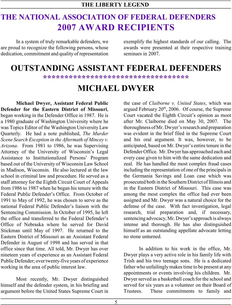 OUTSTANDING ASSISTANT FEDERAL DEFENDERS ********************************** MICHAEL DWYER Michael Dwyer, Assistant Federal Public Defender for the Eastern District of Missouri, began working in the