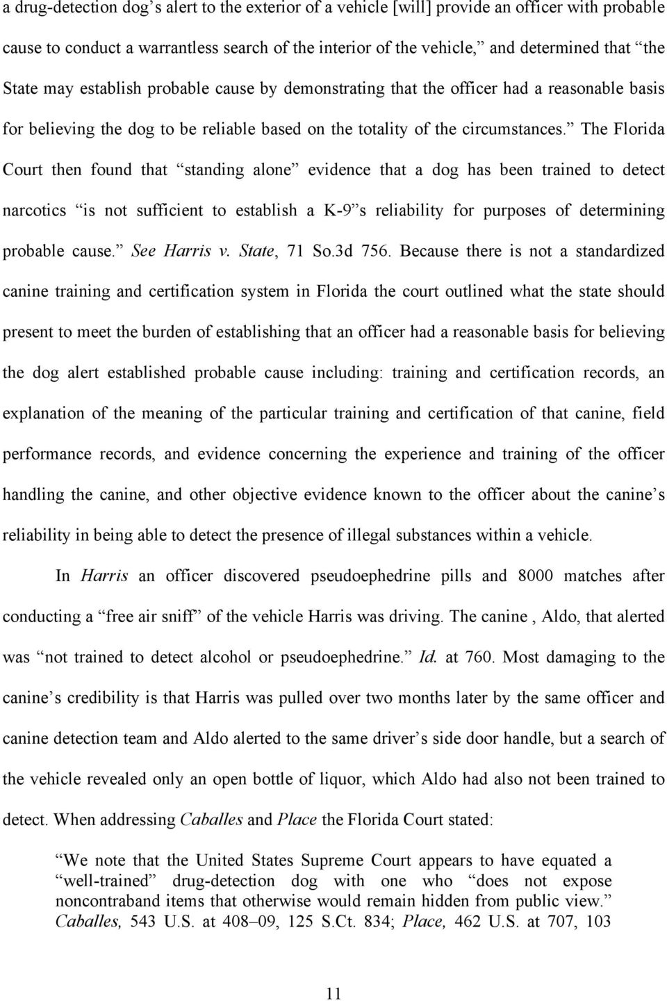 The Florida Court then found that standing alone evidence that a dog has been trained to detect narcotics is not sufficient to establish a K-9 s reliability for purposes of determining probable cause.