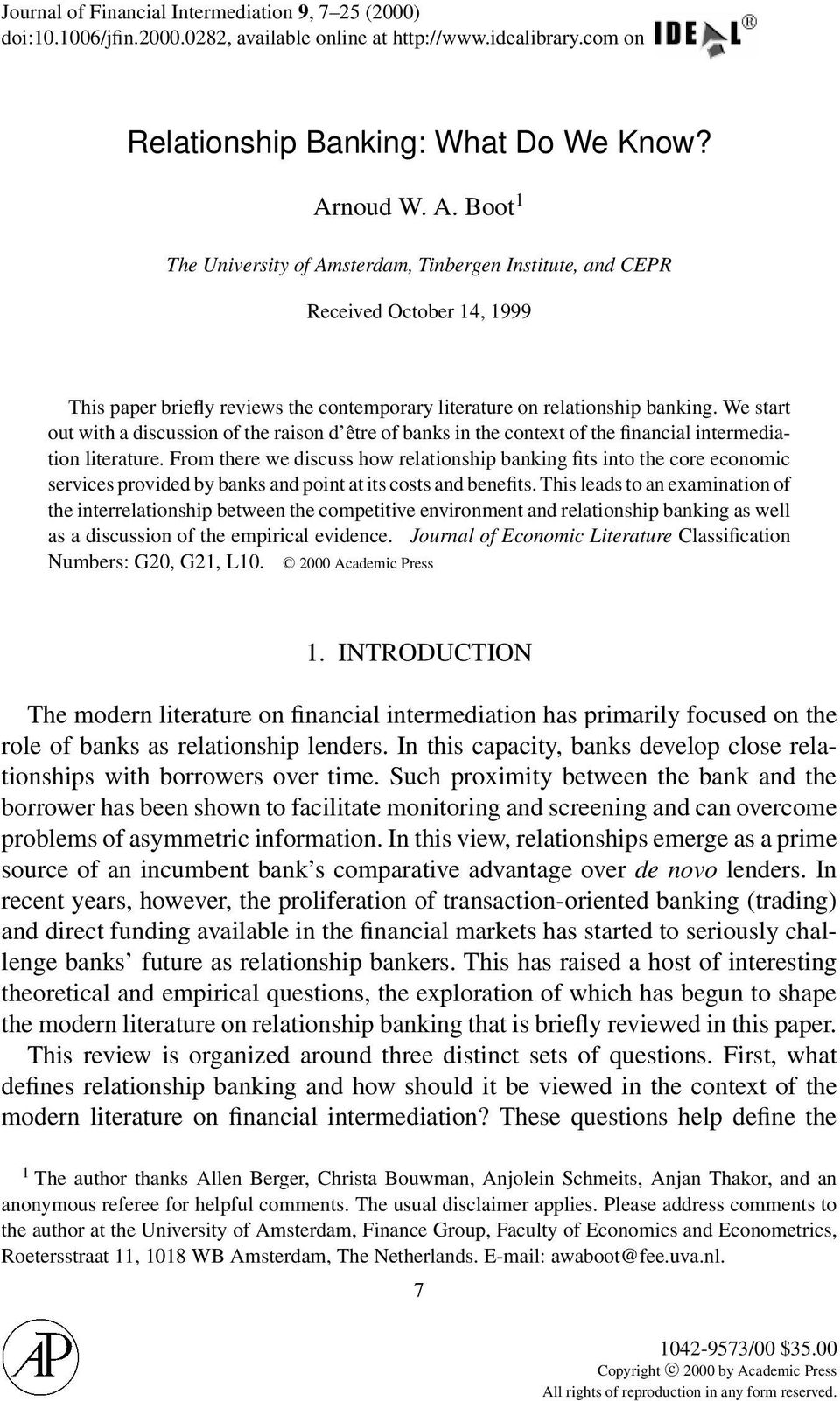We start out with a discussion of the raison d être of banks in the context of the financial intermediation literature.