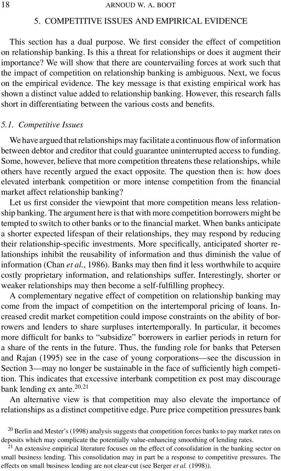 We will show that there are countervailing forces at work such that the impact of competition on relationship banking is ambiguous. Next, we focus on the empirical evidence.
