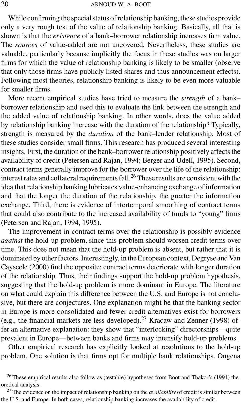 Nevertheless, these studies are valuable, particularly because implicitly the focus in these studies was on larger firms for which the value of relationship banking is likely to be smaller (observe