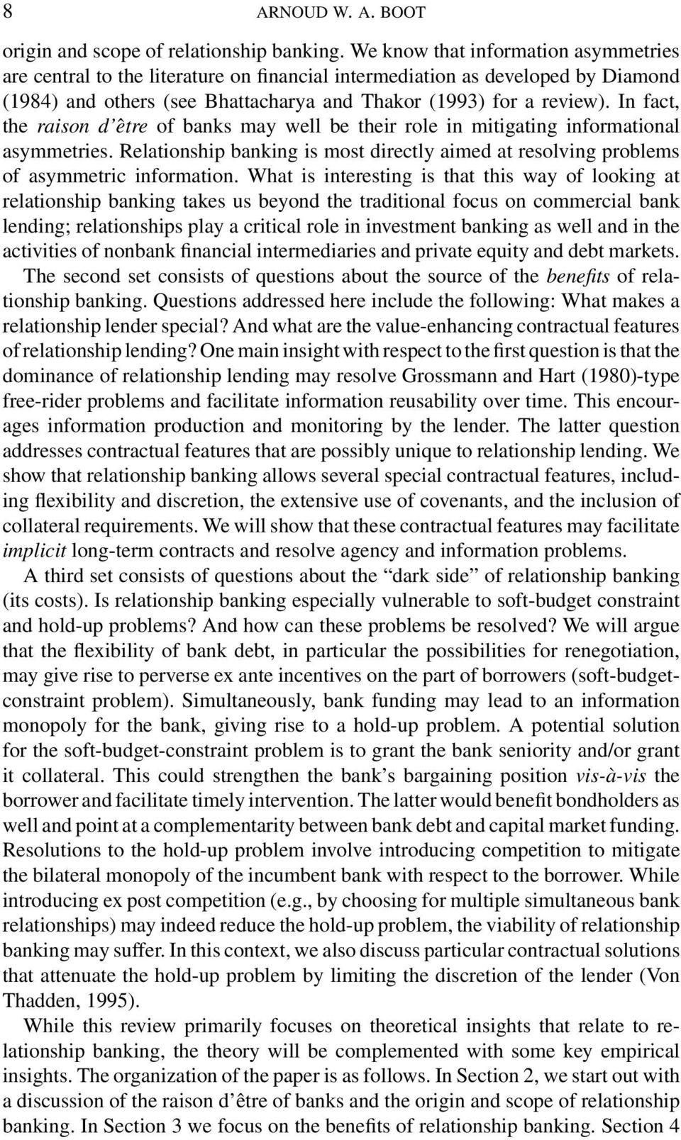 In fact, the raison d être of banks may well be their role in mitigating informational asymmetries. Relationship banking is most directly aimed at resolving problems of asymmetric information.