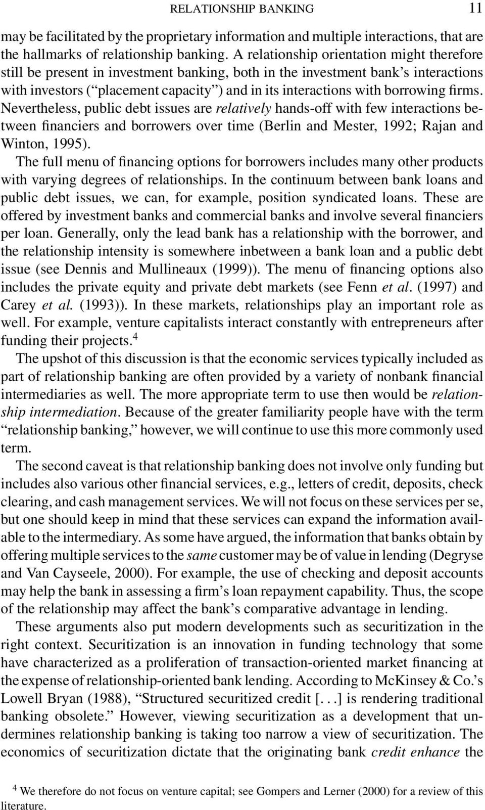 borrowing firms. Nevertheless, public debt issues are relatively hands-off with few interactions between financiers and borrowers over time (Berlin and Mester, 1992; Rajan and Winton, 1995).
