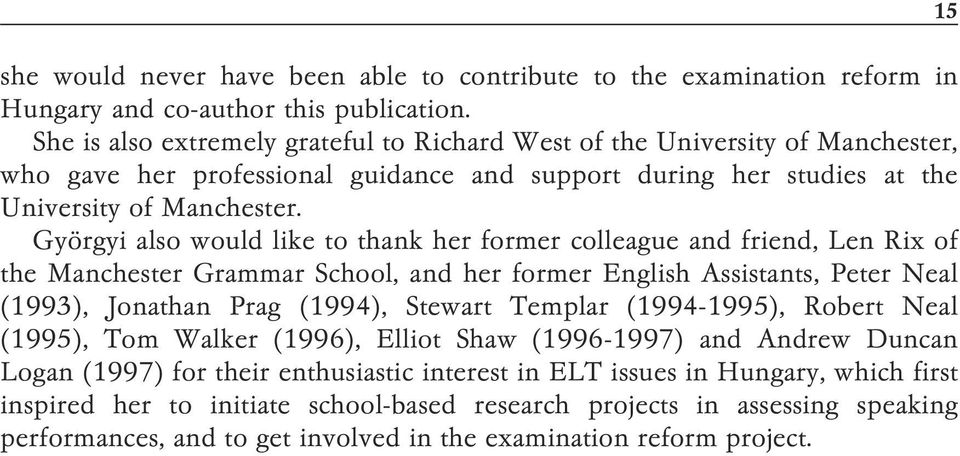 Györgyi also would like to thank her former colleague and friend, Len Rix of the Manchester Grammar School, and her former English Assistants, Peter Neal (1993), Jonathan Prag (1994), Stewart Templar