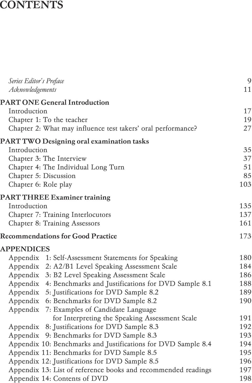 training Introduction 135 Chapter 7: Training Interlocutors 137 Chapter 8: Training Assessors 161 Recommendations for Good Practice 173 APPENDICES Appendix 1: Self-Assessment Statements for Speaking