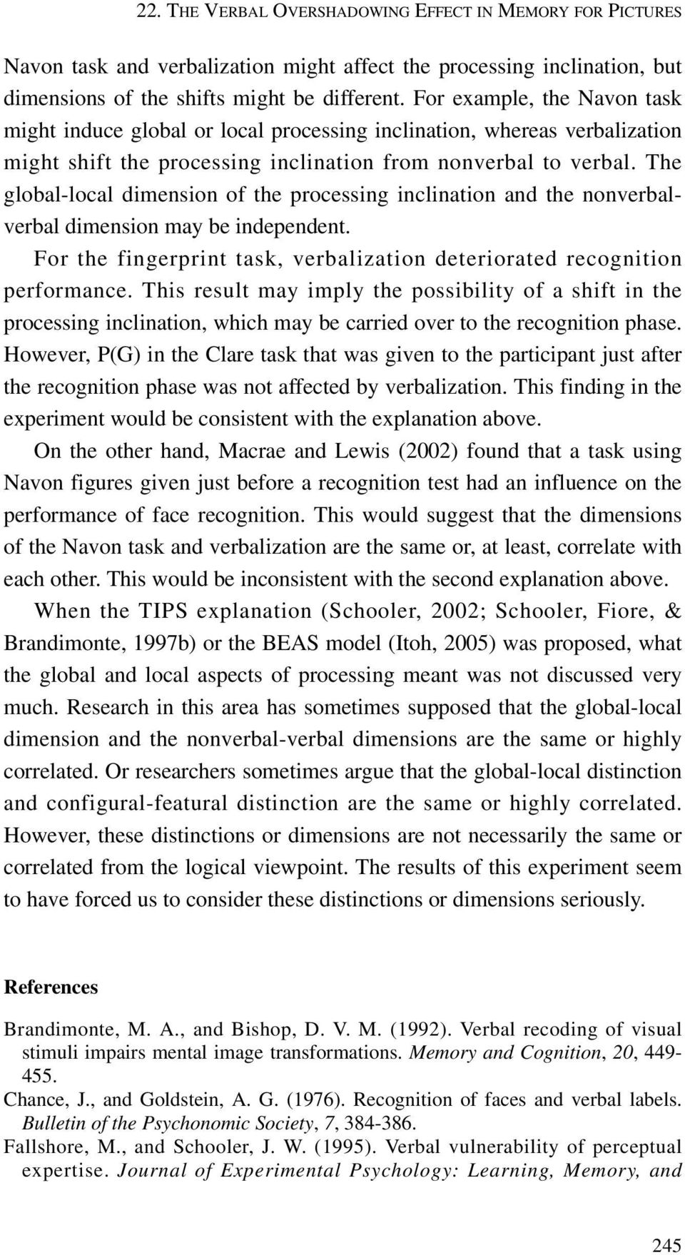 The global-local dimension of the processing inclination and the nonverbalverbal dimension may be independent. For the fingerprint task, verbalization deteriorated recognition performance.
