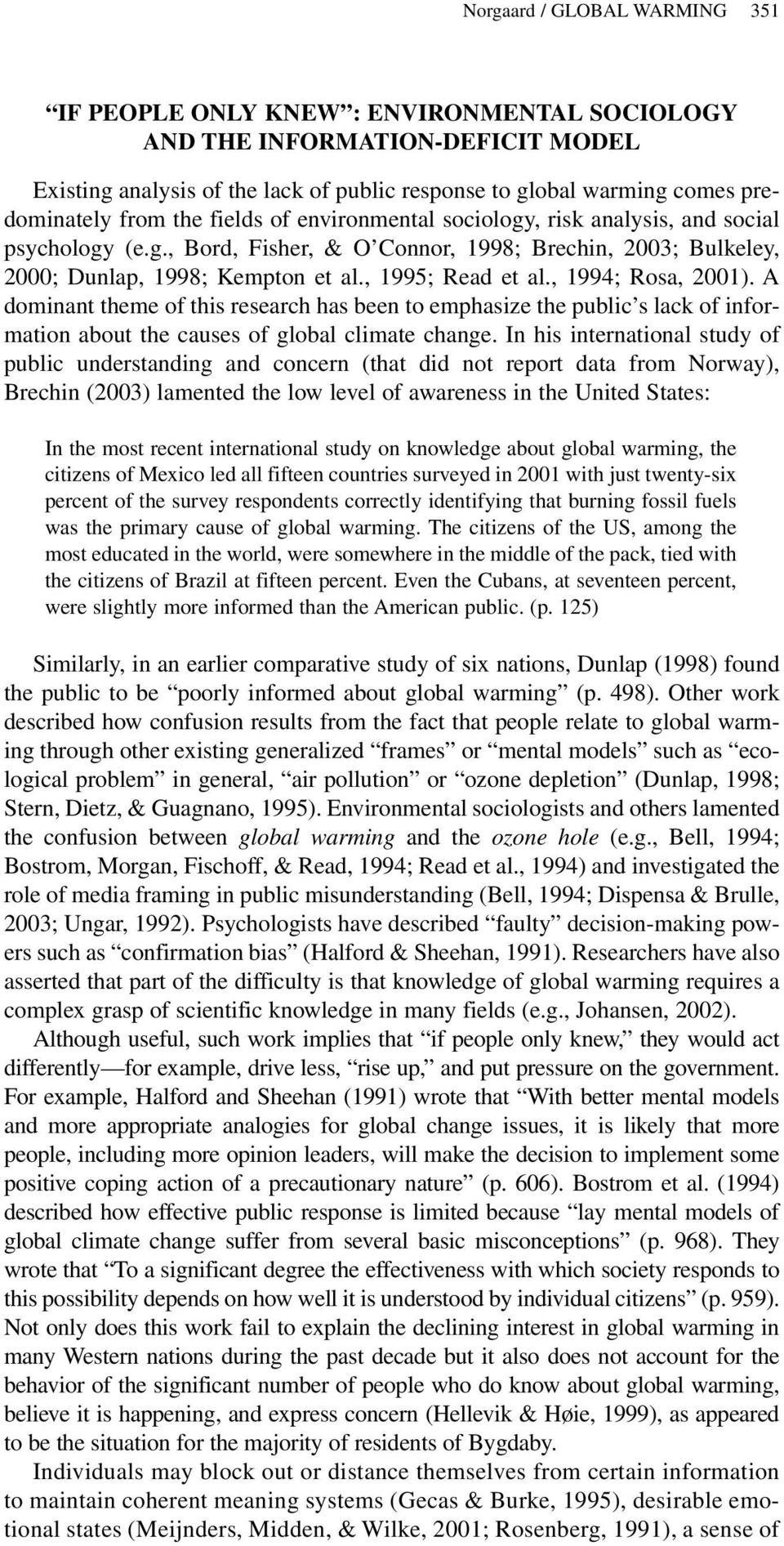, 1994; Rosa, 2001). A dominant theme of this research has been to emphasize the public s lack of information about the causes of global climate change.