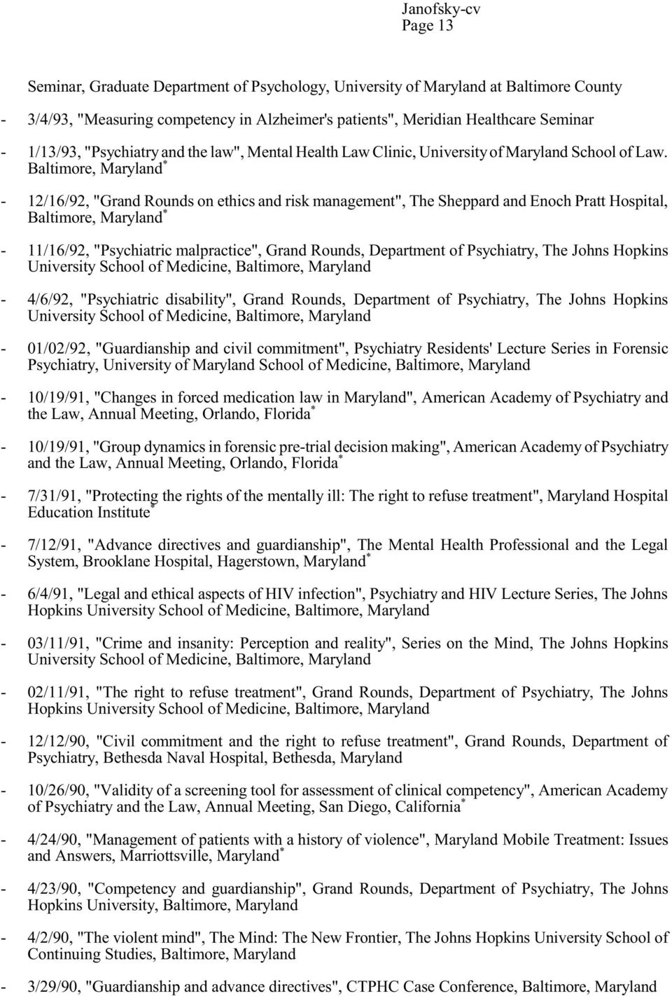 "Baltimore, * 12/16/92, ""Grand Rounds on ethics and risk management"", The Sheppard and Enoch Pratt Hospital, Baltimore, * 11/16/92, ""Psychiatric malpractice"", Grand Rounds, Department of Psychiatry,"