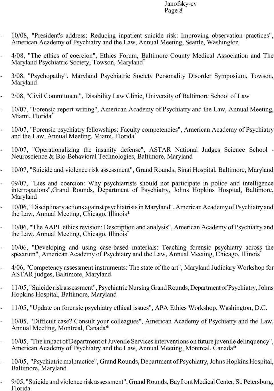 "2/08, ""Civil Commitment"", Disability Law Clinic, University of Baltimore School of Law 10/07, ""Forensic report writing"", American Academy of Psychiatry and the Law, Annual Meeting, Miami, Florida *"