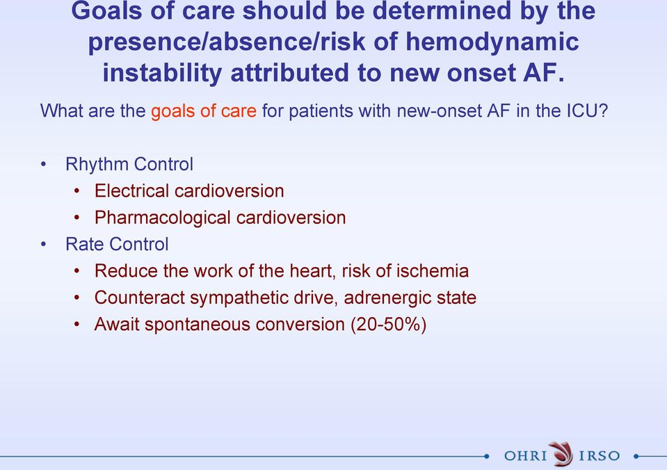 Rhythm Control Electrical cardioversion Pharmacological cardioversion Rate Control Reduce the work