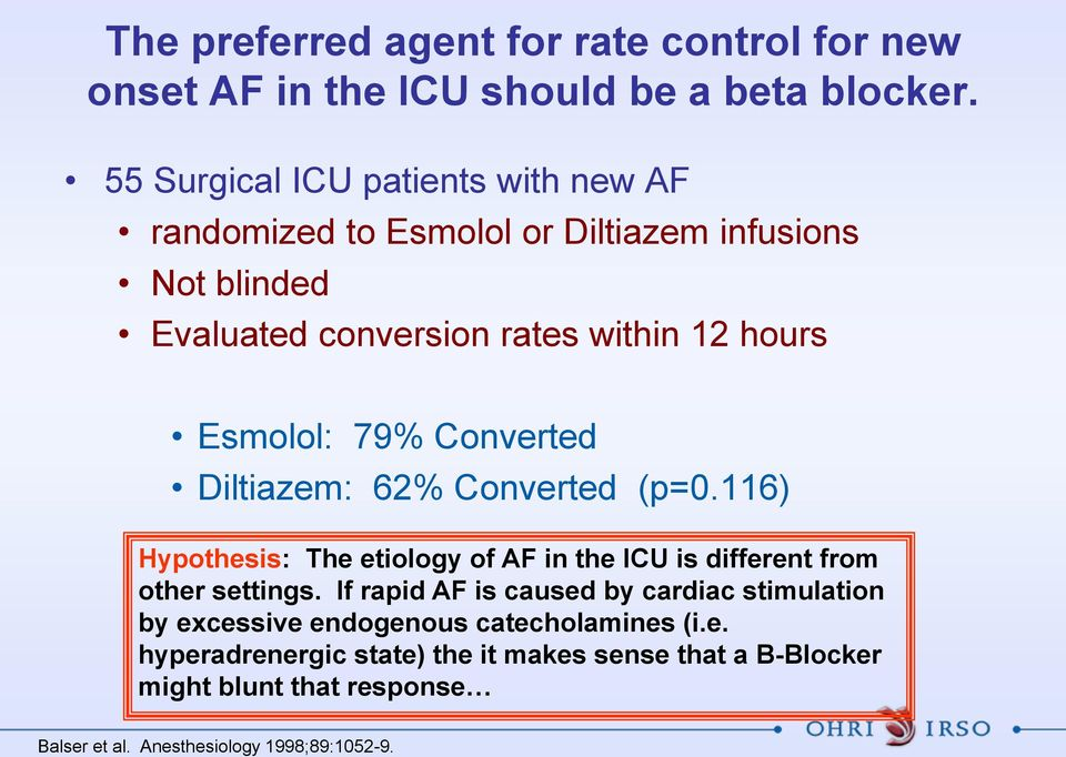 79% Converted Diltiazem: 62% Converted (p=0.116) Hypothesis: The etiology of AF in the ICU is different from other settings.