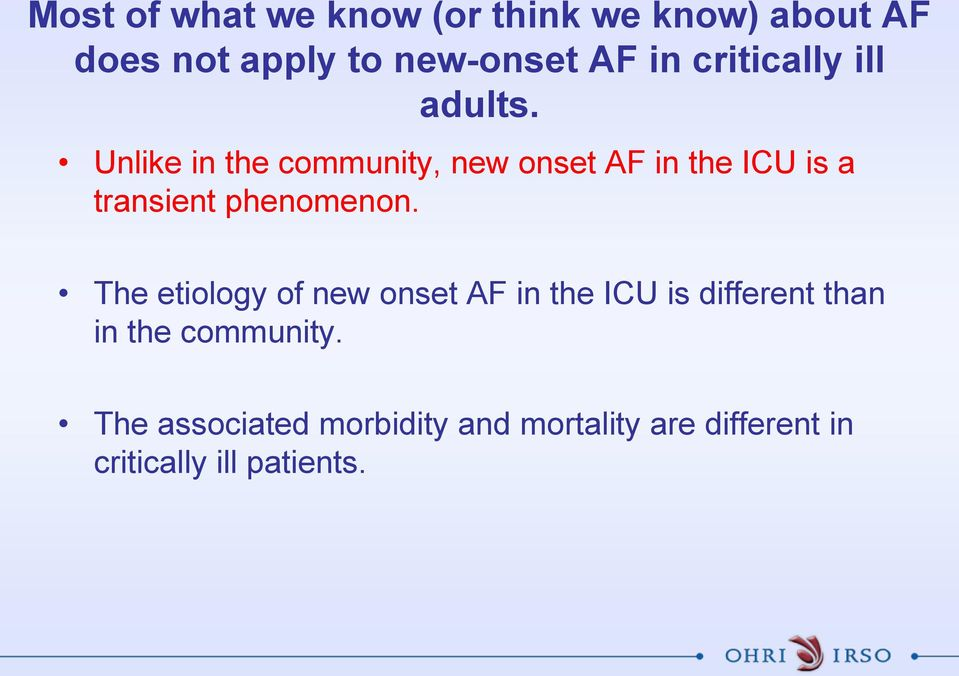 Unlike in the community, new onset AF in the ICU is a transient phenomenon.