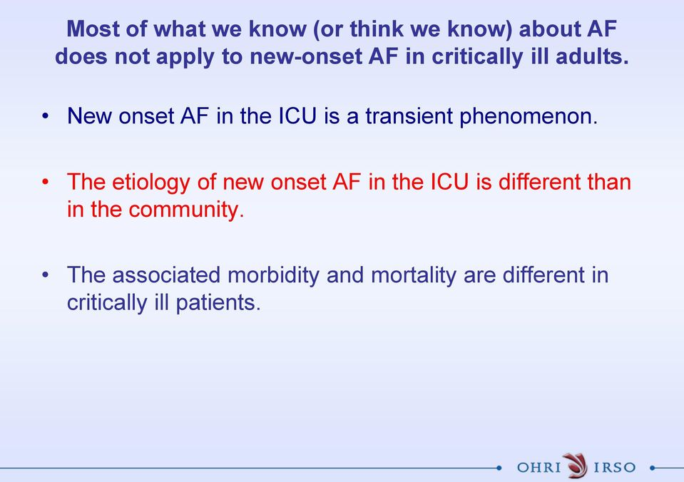 The etiology of new onset AF in the ICU is different than in the community.