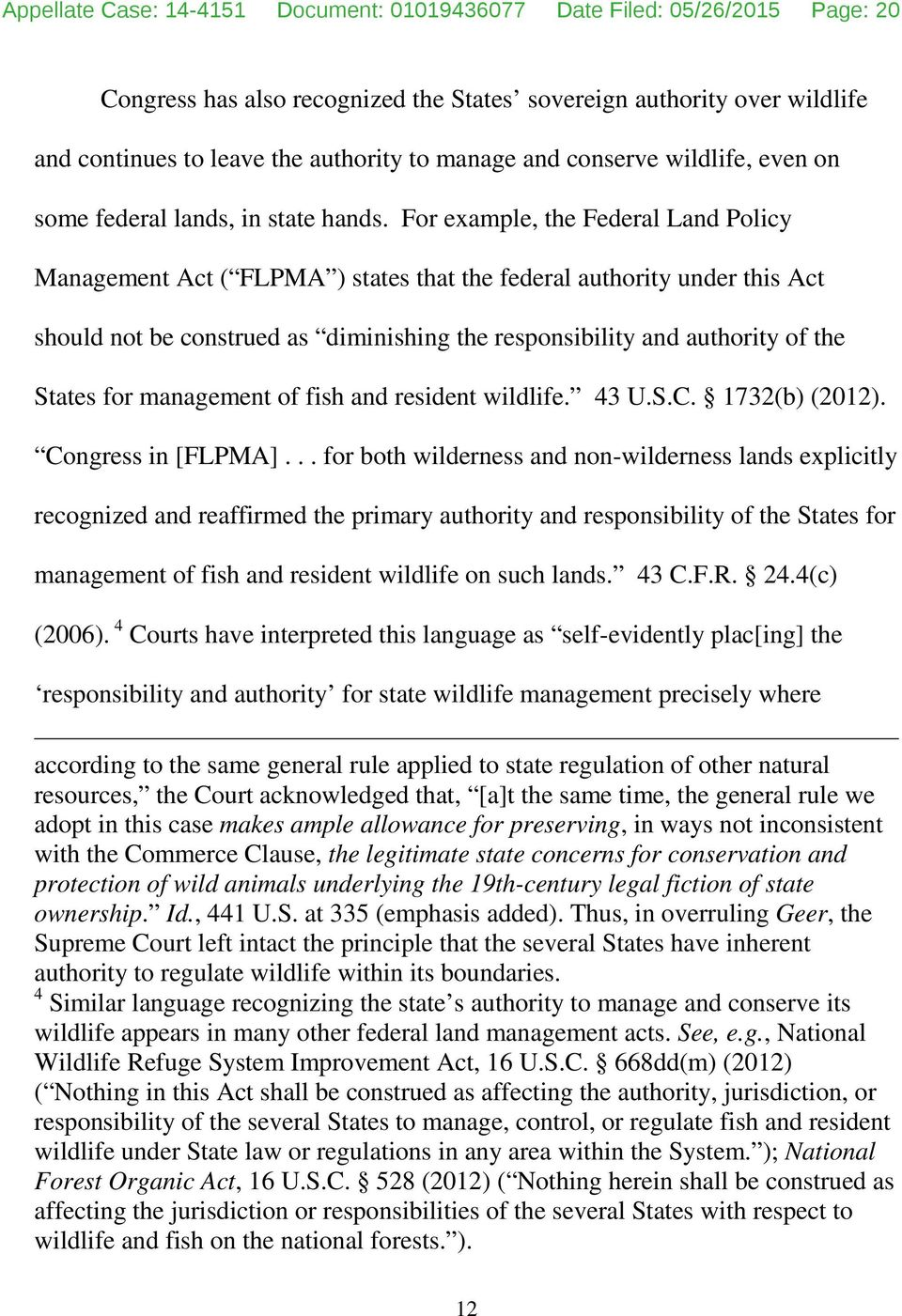 For example, the Federal Land Policy Management Act ( FLPMA ) states that the federal authority under this Act should not be construed as diminishing the responsibility and authority of the States