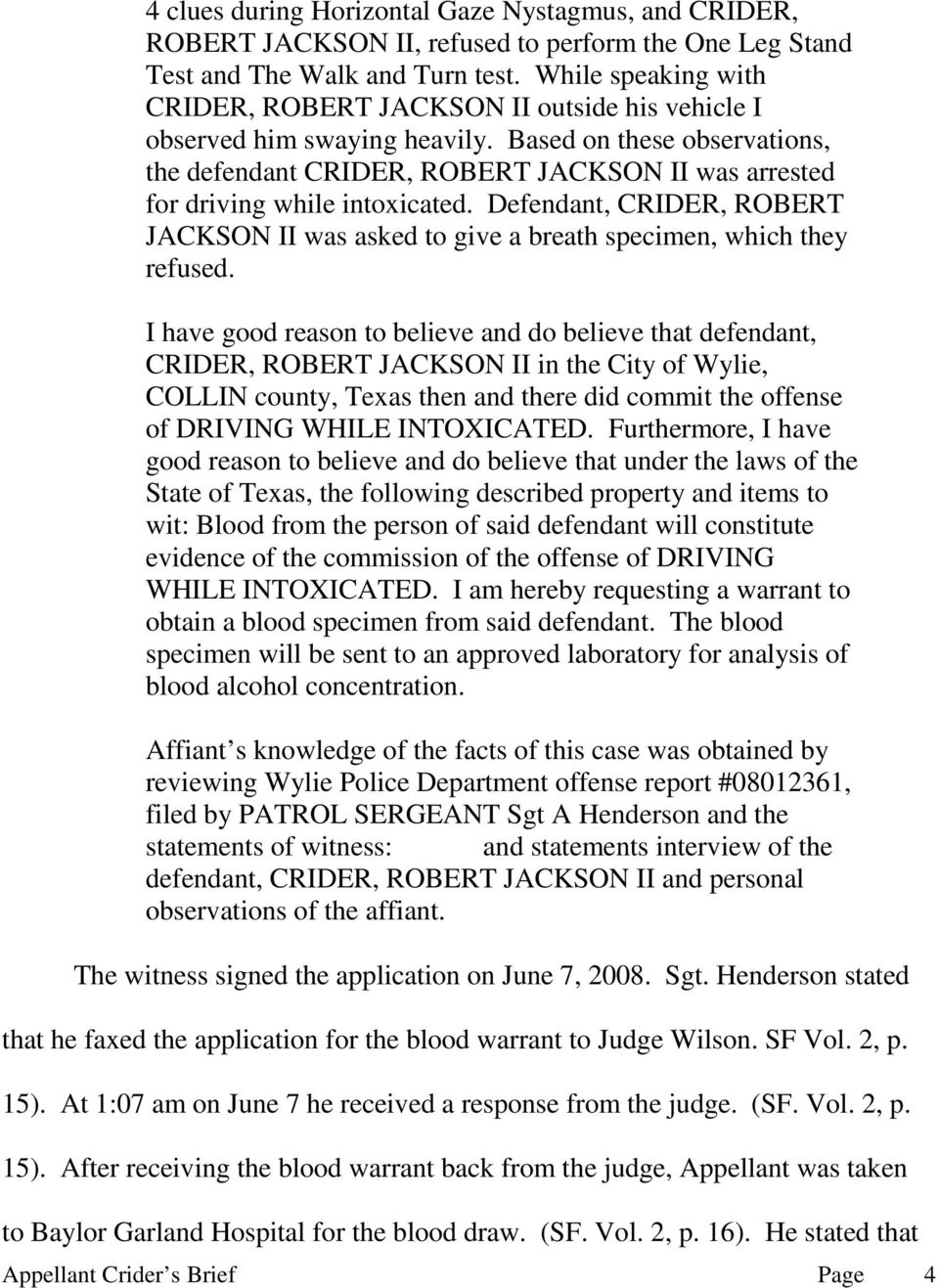 Based on these observations, the defendant CRIDER, ROBERT JACKSON II was arrested for driving while intoxicated.