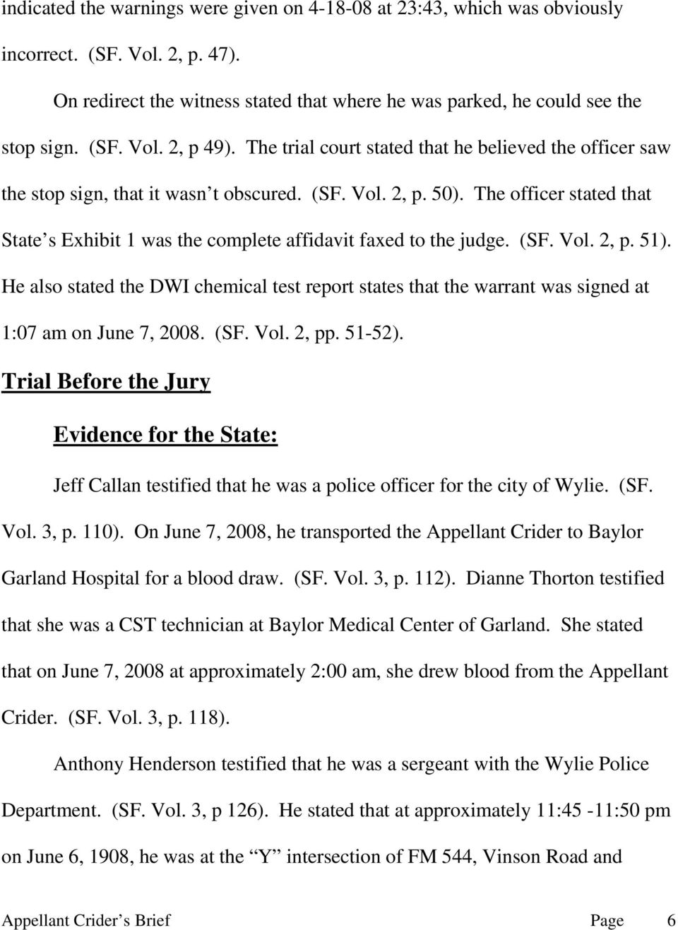 The officer stated that State s Exhibit 1 was the complete affidavit faxed to the judge. (SF. Vol. 2, p. 51).
