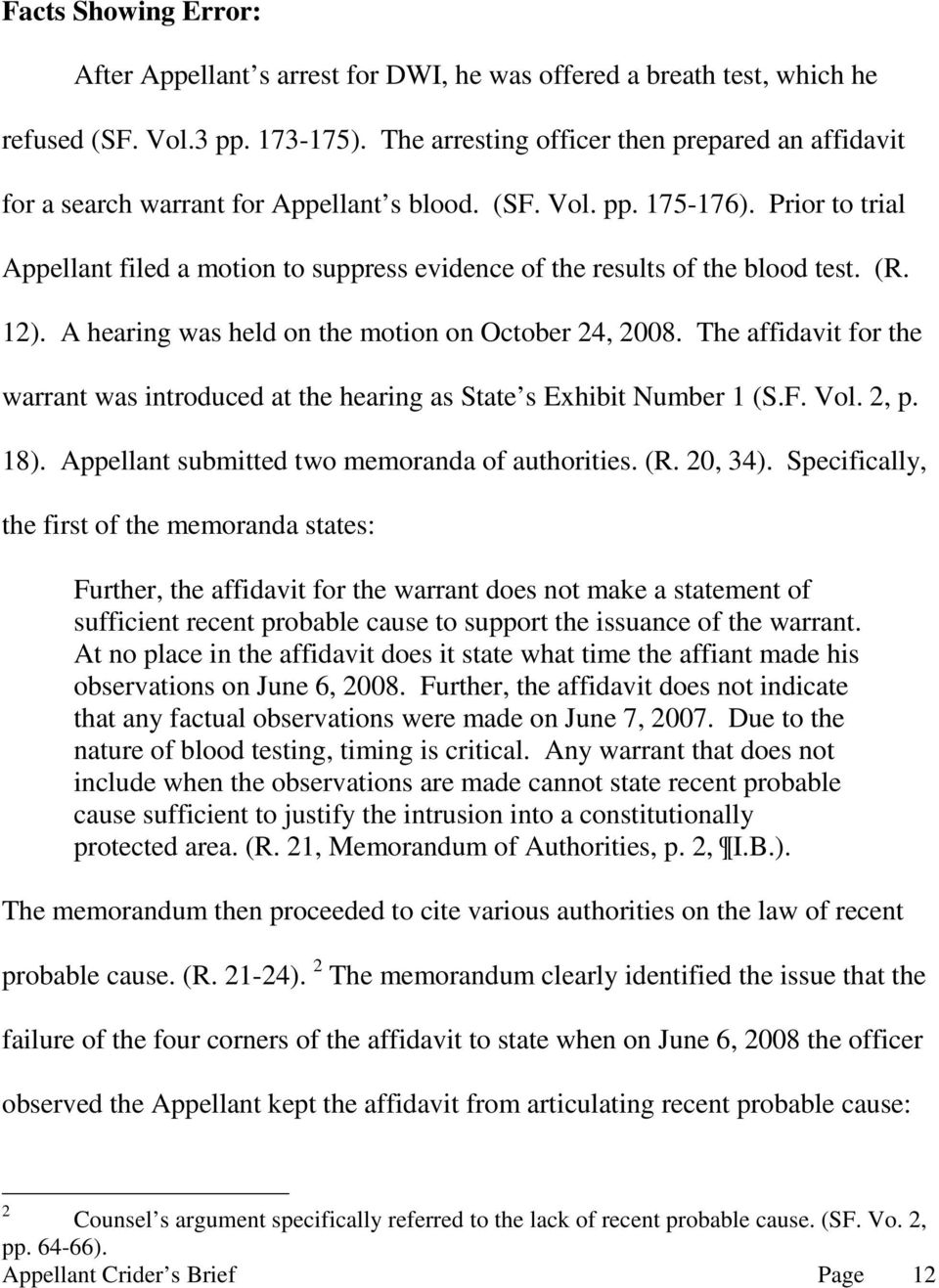 Prior to trial Appellant filed a motion to suppress evidence of the results of the blood test. (R. 12). A hearing was held on the motion on October 24, 2008.