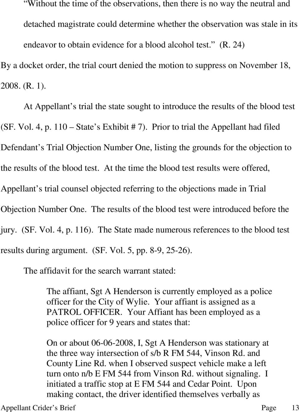 4, p. 110 State s Exhibit # 7). Prior to trial the Appellant had filed Defendant s Trial Objection Number One, listing the grounds for the objection to the results of the blood test.