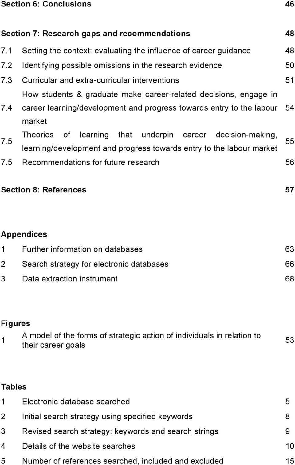 4 How students & graduate make career-related decisions, engage in career learning/development and progress towards entry to the labour 54 market 7.