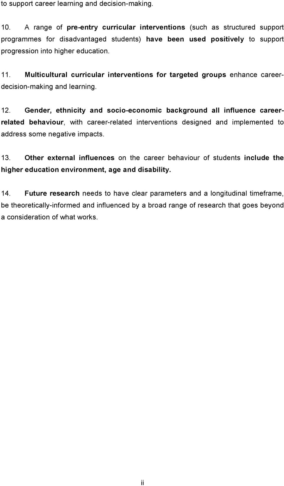 Multicultural curricular interventions for targeted groups enhance careerdecision-making and learning. 12.
