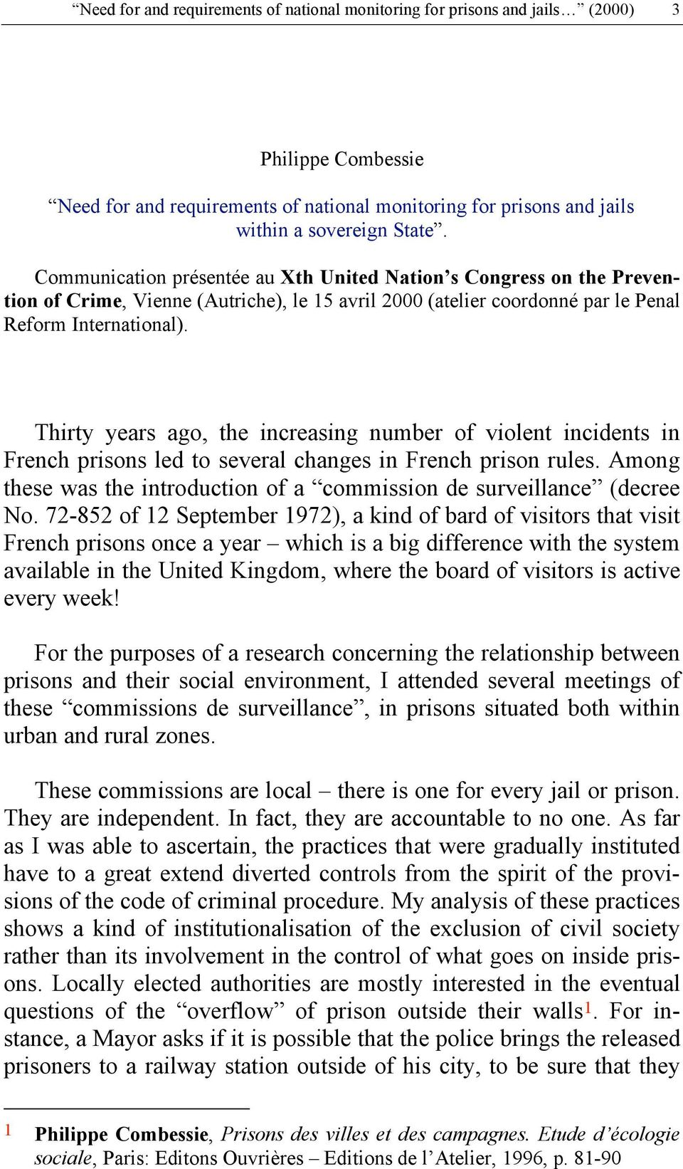 Thirty years ago, the increasing number of violent incidents in French prisons led to several changes in French prison rules.