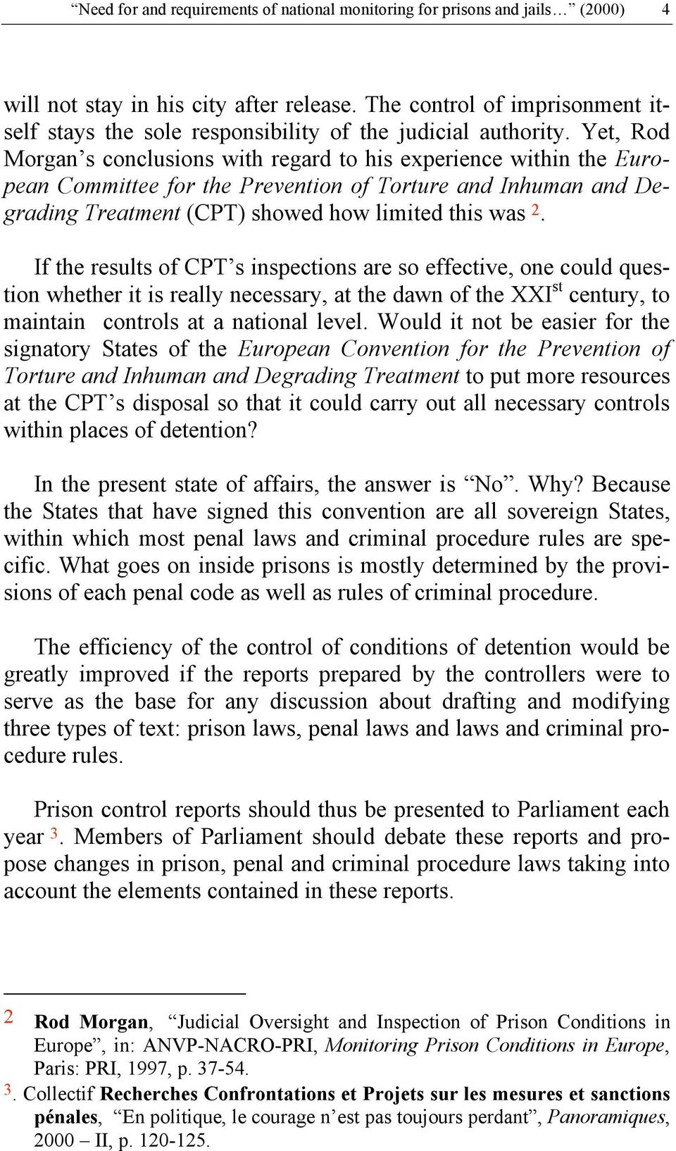 Yet, Rod Morgan s conclusions with regard to his experience within the European Committee for the Prevention of Torture and Inhuman and Degrading Treatment (CPT) showed how limited this was 2.