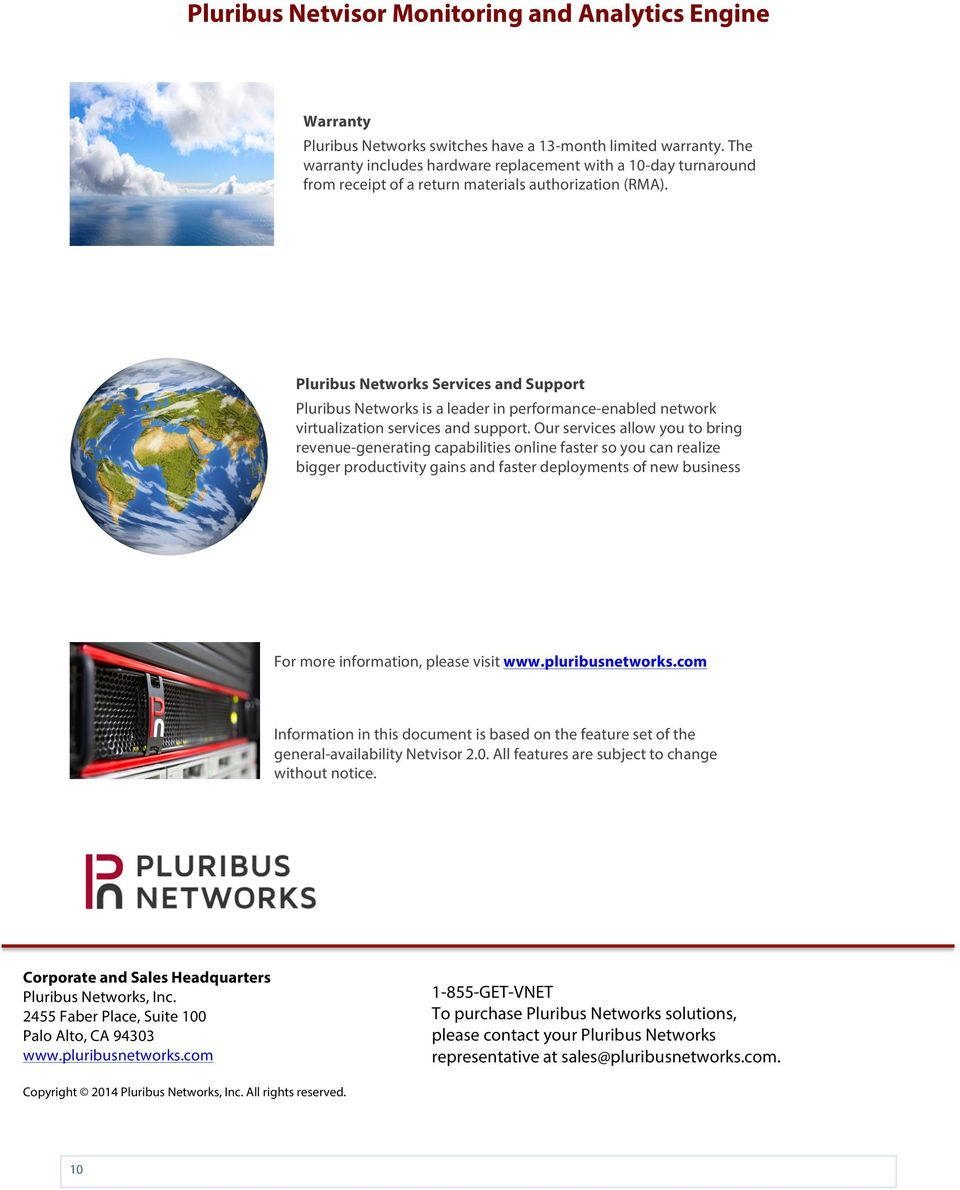 Pluribus Networks Services and Support Pluribus Networks is a leader in performance-enabled network virtualization services and support.