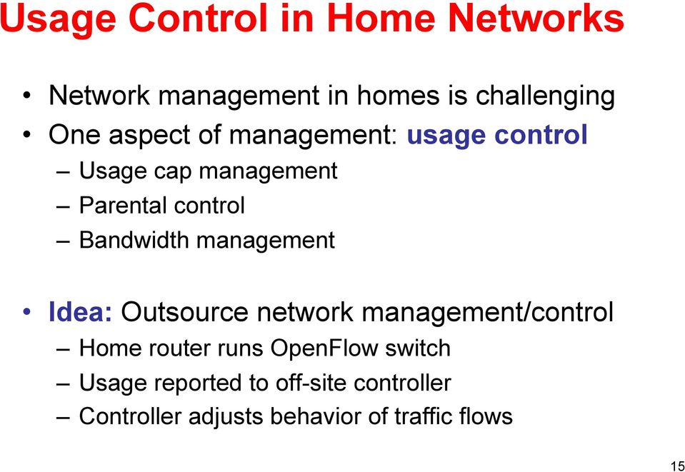 management Idea: Outsource network management/control Home router runs OpenFlow