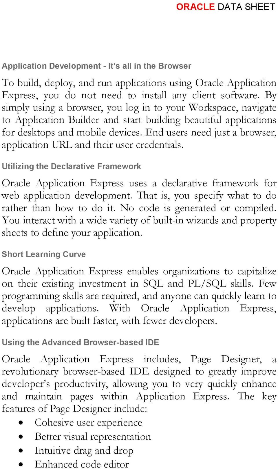 End users need just a browser, application URL and their user credentials. Utilizing the Declarative Framework Oracle Application Express uses a declarative framework for web application development.